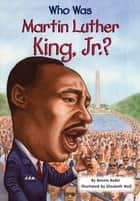 Who Was Martin Luther King, Jr.? ebook by Bonnie Bader,Nancy Harrison