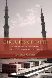 Circuits of Faith - Migration, Education, and the Wahhabi Mission ebook by Michael Farquhar