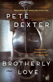 Brotherly Love - A Novel ebook by Pete Dexter