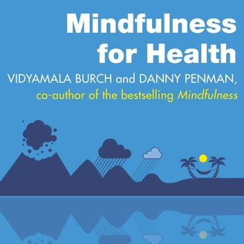 Mindfulness for Health - A practical guide to relieving pain, reducing stress and restoring wellbeing audiobook by Vidyamala Burch,Dr Danny Penman