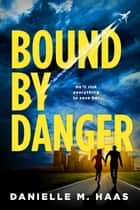 Bound by Danger ebook by Danielle M. Haas