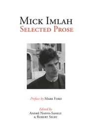 Mick Imlah - Selected Prose ebook by André Naffis-Sahely,Robert Selby