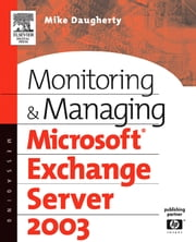 Monitoring and Managing Microsoft Exchange Server 2003 ebook by Daugherty, Mike