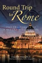 Round Trip to Rome ebook by Cheryl H. White, Ph.D.