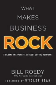 What Makes Business Rock - Building the World's Largest Global Networks ebook by Bill Roedy,Wyclef Jean