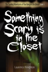 The Spooky Adventures of Boo Bangles the Ghost -Book 5: Something Scary is in the Closet ebook by Laurence Knighton