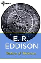 Mistress of Mistresses ebook by E. R. Eddison