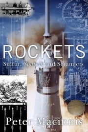 Rockets - Sulfur, Sputnik and scramjets ebook by Peter Macinnis