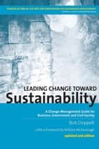 Leading Change toward Sustainability (2nd edn) - A Change-Management Guide for Business, Government and Civil Society ebook by Bob Doppelt