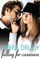 Falling for Casanova ebook by Debra  Druzy