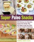 Super Paleo Snacks - 100 Delicious Gluten-Free Snacks That Will Make Living Your Paleo Lifestyle Simple & Satisfying ebook by Landria Voigt