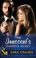 The Innocent's Shameful Secret (Mills & Boon Modern) (Secret Heirs of Billionaires, Book 7) ebook by Sara Craven