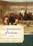 The Apostolic Fathers ebook by Apostolic Fathers,Mark Galli