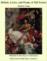 Ballads, Lyrics, and Poems of Old France with Other Poems by Andrew Lang ebook by Anonymous