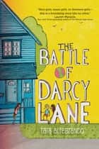 The Battle of Darcy Lane ebook by Tara Altebrando