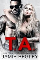 T.A. ebook by Jamie Begley