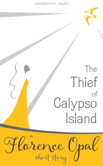 The Thief of Calypso Island: A Florence Opal Short Story ebook by Unashamed Studio