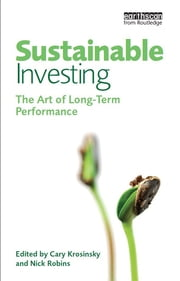 Sustainable Investing - The Art of Long-Term Performance ebook by Cary Krosinsky,Nick Robins