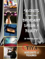 Secrets To Make Your Broadway Dream A Reality: HEADSHOTS AND RESUMES ebook by Stephen Horst