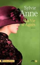 La vie d'Agnès eBook by Sylvie ANNE