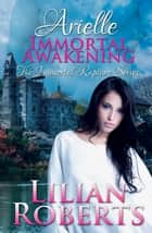 Arielle Immortal Awakening ebook by Lilian Roberts