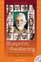 Blueprints for Awakening - Indian Masters - Rare Dialogues with 16 Indian Masters ebook by John David (formerly Premananda)