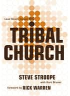 Tribal Church: Lead Small. Impact Big. ebook by Steve Stroope, Kurt Bruner, Rick Warren