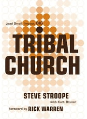 Tribal Church: Lead Small. Impact Big. ebook by Steve Stroope,Kurt Bruner,Rick Warren