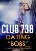 "Club 738 - Dating ""Boss"" ebook by Vittoria Lima"