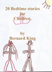 20 Bedtime Stories For Children ebook by Bernard King