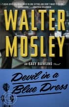 Devil in a Blue Dress - An Easy Rawlins Novel ebook by Walter Mosley