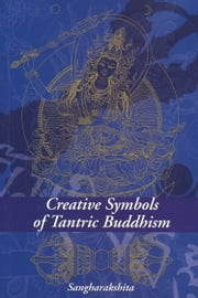 Creative Symbols of Tantric Buddhism ebook by Sangharakshita