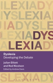 Dyslexia - Developing the Debate ebook by Julian Elliott,Rod Nicolson,Andrew Davis,Professor Winch
