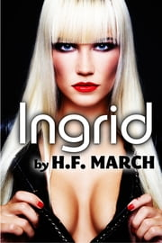 Ingrid: Vampire Domination Short Erotica ebook by H.F. March