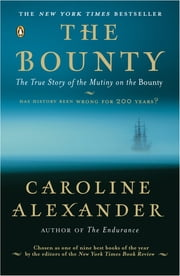 The Bounty - The True Story of the Mutiny on the Bounty ebook by Caroline Alexander