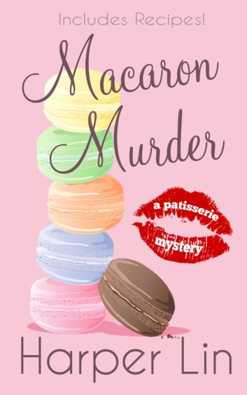 Macaron Murder - A Patisserie Mystery with Recipes, #1 ebook by Harper Lin