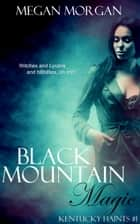 Black Mountain Magic - (Kentucky Haints #1) ebook by Megan Morgan