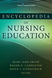 Encyclopedia of Nursing Education ebook by Mary Jane Smith, PhD, RN,Roger D. Carpenter, PhD, RN, NE-BC,Joyce J. Fitzpatrick, PhD, MBA, RN, FAAN,Dona Rinaldi Carpenter, EdD, RN, CS