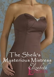 The Sheik's Mysterious Mistress ebook by Elizabeth Lennox