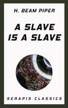 A Slave is a Slave ebook by H. Beam Piper, Walter Miller, Mark Ganes,...
