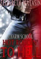 Hot Roddin' to Hell - Charm School, #2 ebook by Elizabeth Watasin