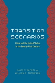 Transition Scenarios - China and the United States in the Twenty-First Century ebook by David P. Rapkin,William R. Thompson