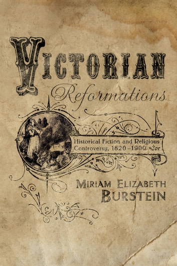 Victorian Reformations - Historical Fiction and Religious Controversy, 1820-1904 ebook by Miriam Elizabeth Burstein