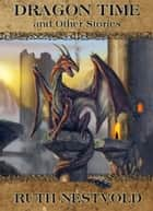 Dragon Time and Other Stories eBook by Ruth Nestvold