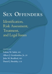 Sex Offenders - Identification, Risk Assessment, Treatment, and Legal Issues ebook by Albert J. Grudzinskas,Fabian M. Saleh, M.D.,John M. Bradford, M.D.,Daniel J. Brodsky, LL.B.,Paul Appelbaum, M.D.
