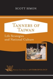 Tanners of Taiwan - Life Strategies and National Culture ebook by Scott Simon