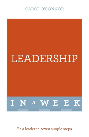 Leadership In A Week - Be A Leader In Seven Simple Steps eBook by Carol O'Connor
