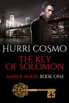 The Key of Solomon: Amber Moon ebook by Hurri Cosmo