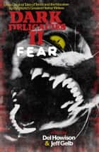 Dark Delicacies II: Fear - More Original Tales of Terror and the Macabre by the World's Greatest Horror Writers ebook by Del Howison, Jeff Gelb
