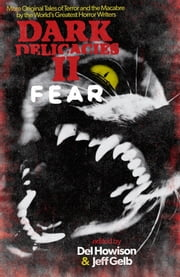 Dark Delicacies II: Fear - More Original Tales of Terror and the Macabre by the World's Greatest Horror Writers ebook by Del Howison,Jeff Gelb